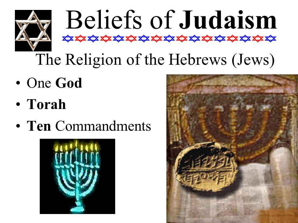 Beliefs of Judaism One God Torah Ten Commandments The Religion of the Hebrews (Jews)