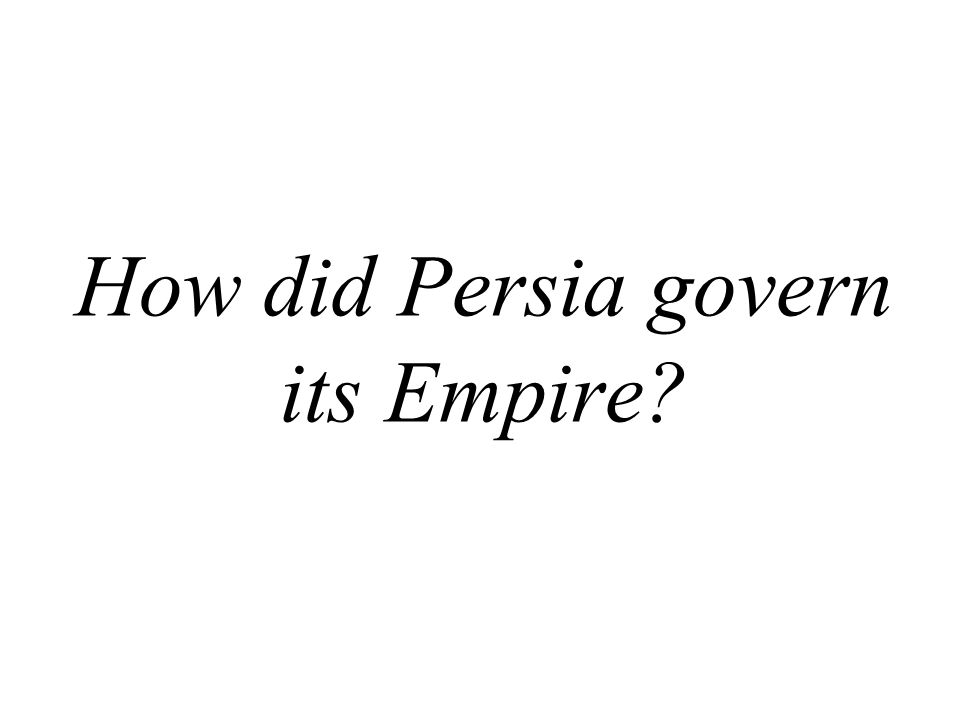 How did Persia govern its Empire?