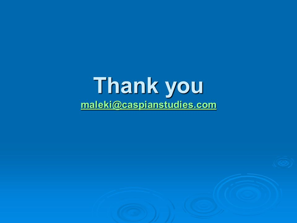 Thank you maleki@caspianstudies.com maleki@caspianstudies.com