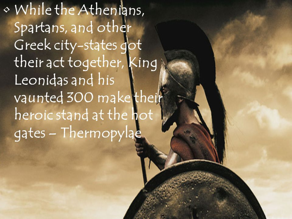 While the Athenians, Spartans, and other Greek city-states got their act together, King Leonidas and his vaunted 300 make their heroic stand at the ho