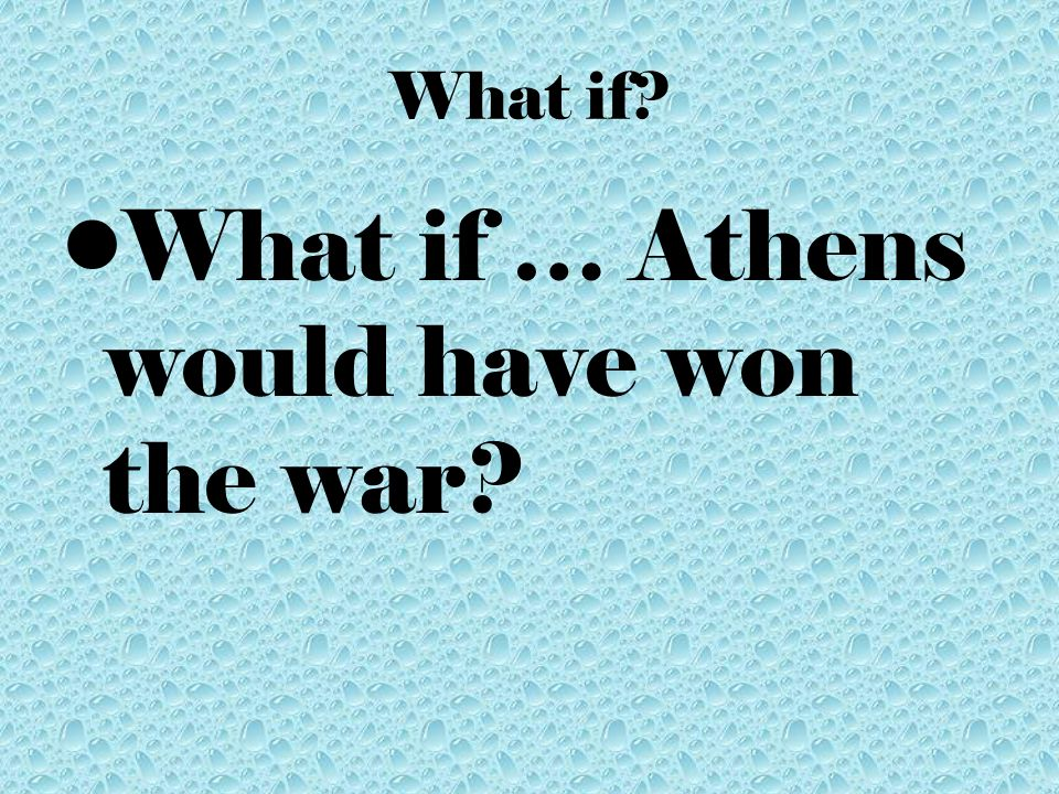 What if? What if … Athens would have won the war?