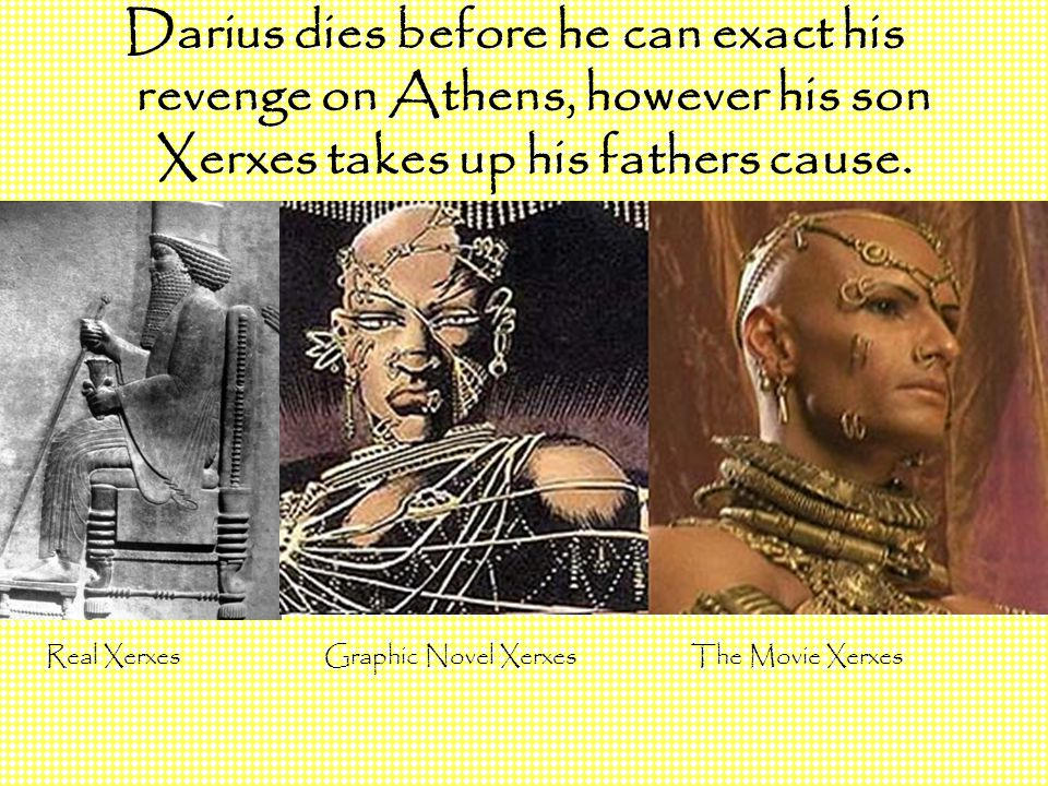 Darius dies before he can exact his revenge on Athens, however his son Xerxes takes up his fathers cause. Real Xerxes Graphic Novel Xerxes The Movie X