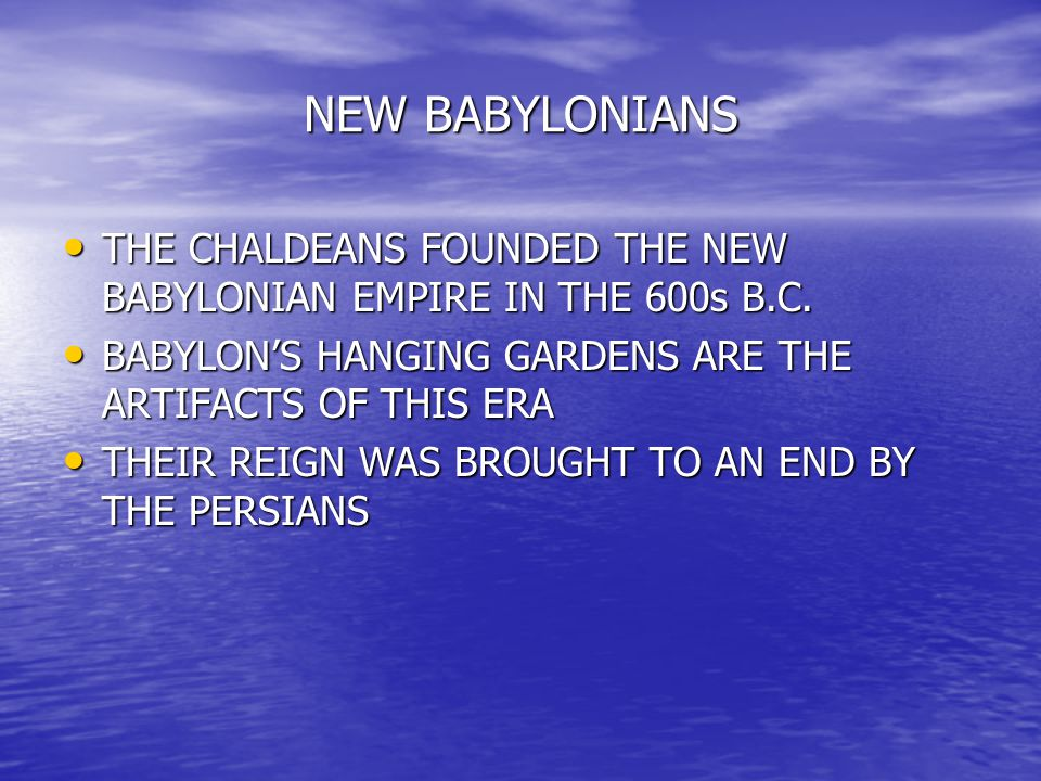 NEW BABYLONIANS THE CHALDEANS FOUNDED THE NEW BABYLONIAN EMPIRE IN THE 600s B.C. THE CHALDEANS FOUNDED THE NEW BABYLONIAN EMPIRE IN THE 600s B.C. BABY