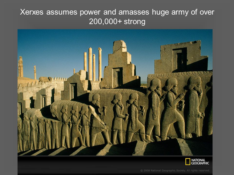 Xerxes assumes power and amasses huge army of over 200,000+ strong