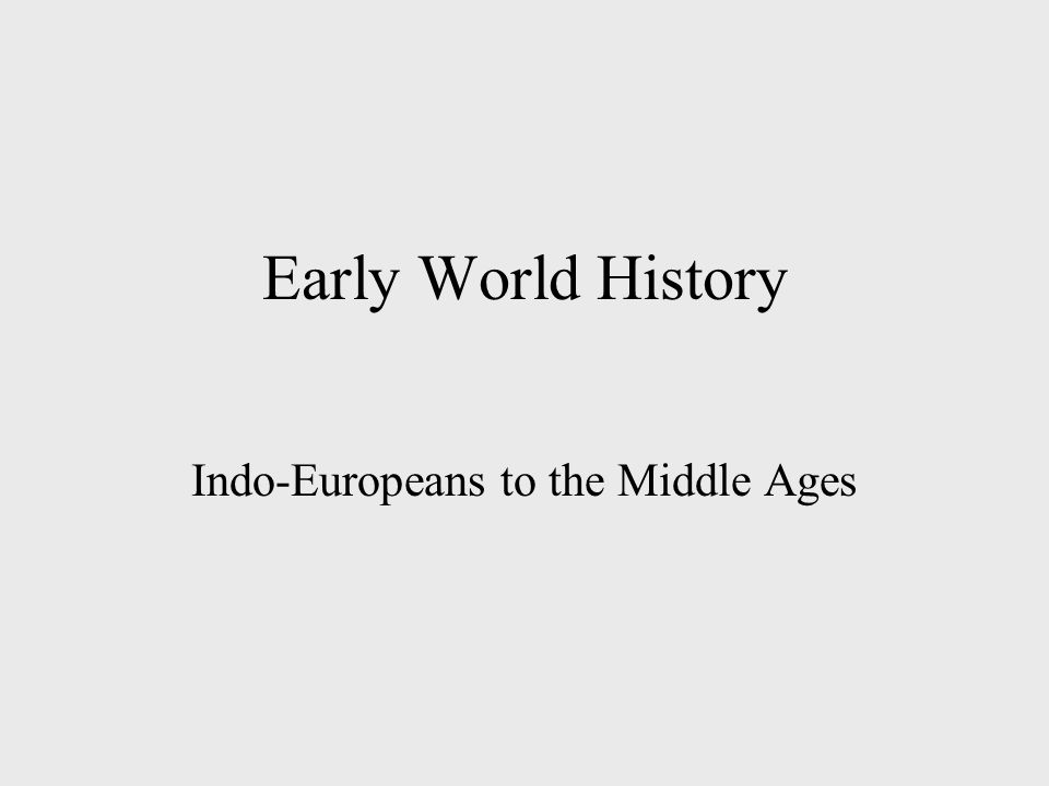 Early World History Indo-Europeans to the Middle Ages
