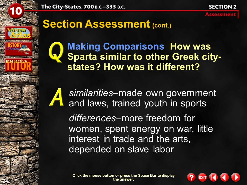 23 Section 2-Assessment 2 Section Assessment (cont.) Why did Sparta try to prevent change? They believed new ideas would weaken their way of life. Cli