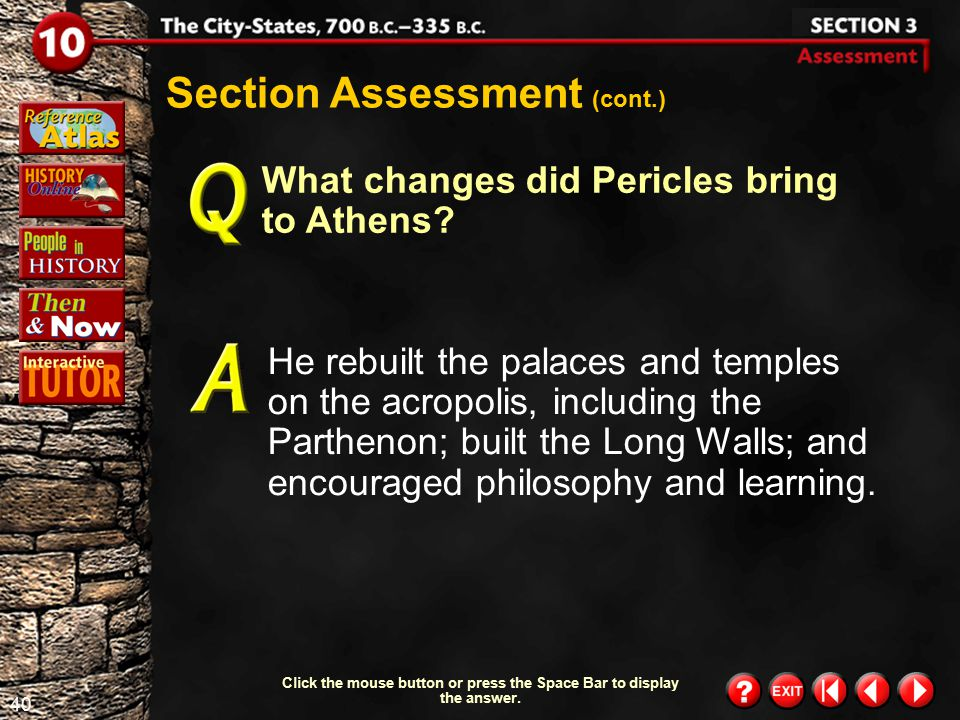 39 Section 3- Assessment 1 Click the mouse button or press the Space Bar to display the answer. What political reforms did Cleisthenes introduce? He s