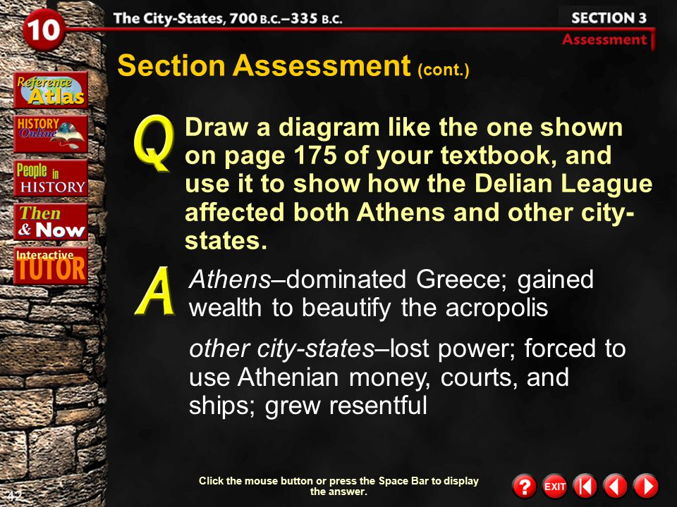 41 Section 3- Assessment 3 Section Assessment (cont.) Understanding Cause and Effect What were some of the causes and effects of the Peloponnesian War