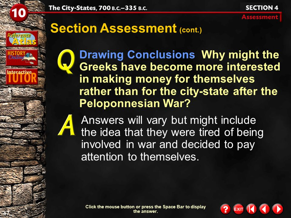 46 Section 4- Assessment 2 Section Assessment (cont.) What were some of the reasons for the decline of the Greek city- states? Bitterness developed be