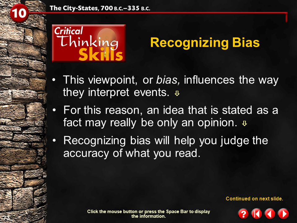 72 Critical Thinking Skills 1.1 Recognizing Bias Cats make better pets than dogs.  If you say this–without ever having owned a dog–then you are stati