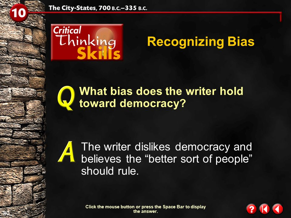 79 Critical Thinking Skills 1.7 Recognizing Bias What bias does the writer have toward the system of justice in Athens? The author resents being tried