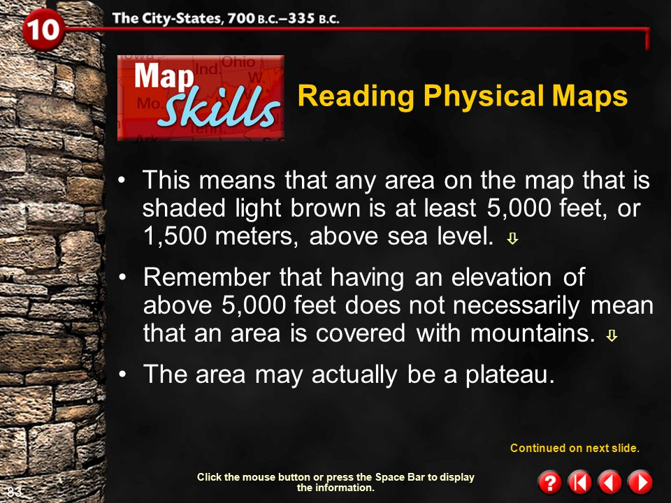 82 Map Skills 1.2 Reading Physical Maps Colors ranging from green to brown are used.  The meaning of each color is explained in the legend.  Look at