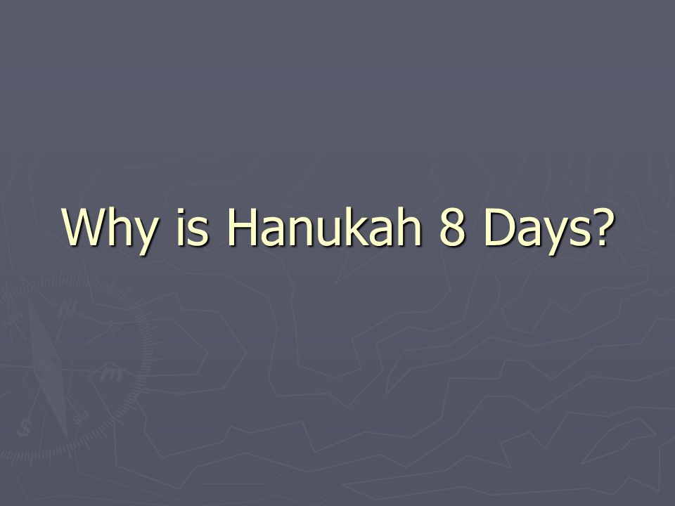 Why is Hanukah 8 Days