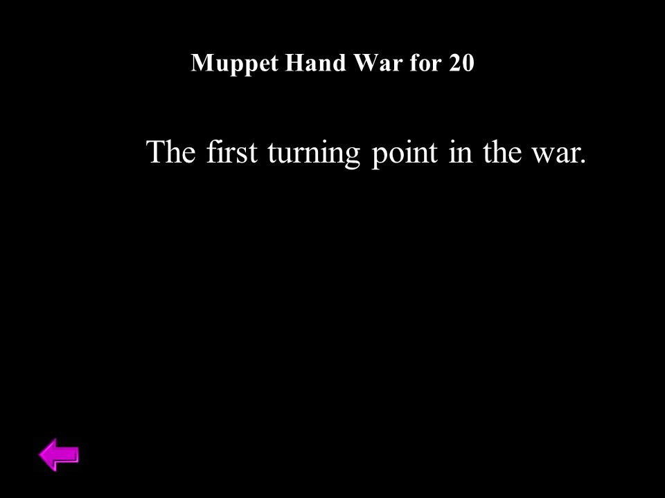The first turning point in the war. Muppet Hand War for 20