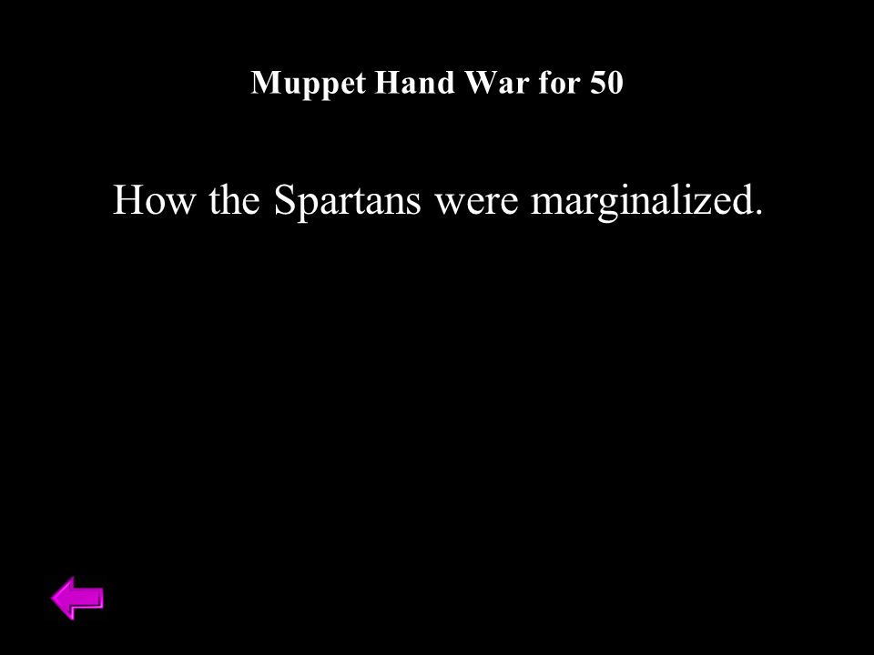 How the Spartans were marginalized. Muppet Hand War for 50