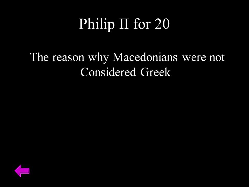 The reason why Macedonians were not Considered Greek Philip II for 20
