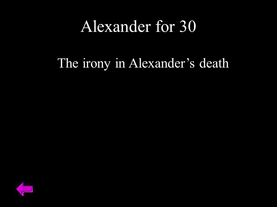The irony in Alexander's death Alexander for 30