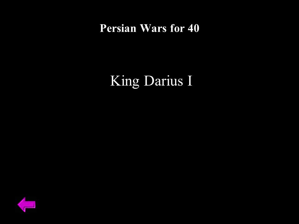 King Darius I Persian Wars for 40