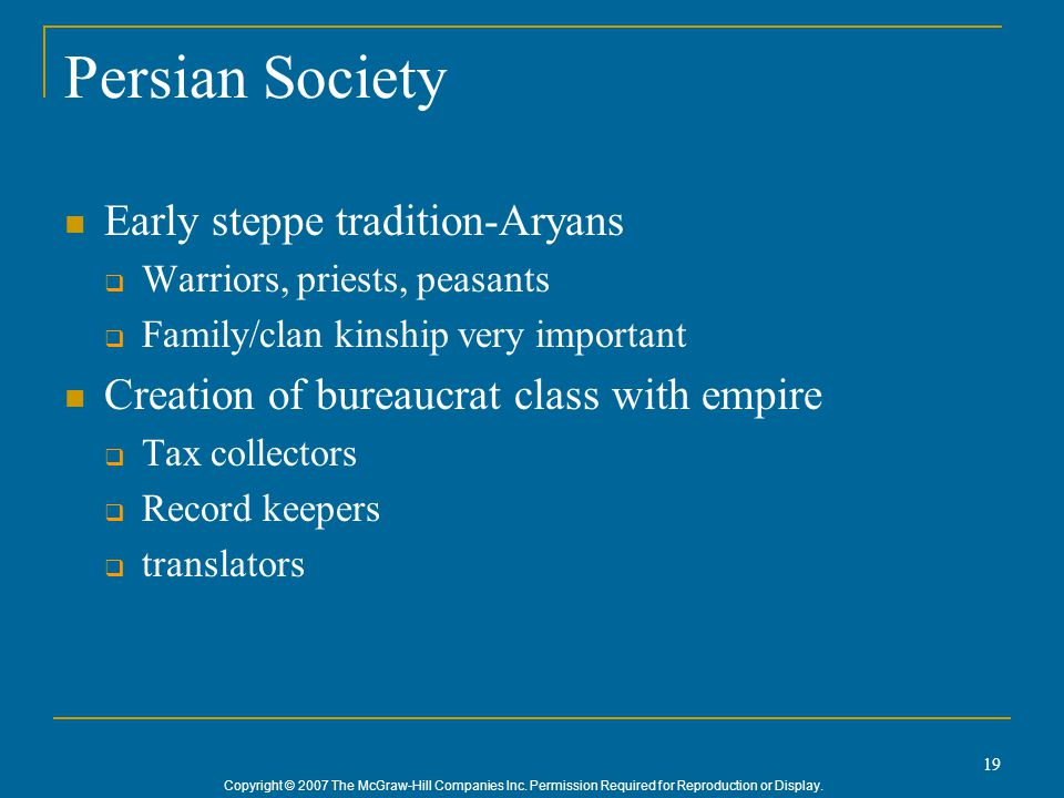 Copyright © 2007 The McGraw-Hill Companies Inc. Permission Required for Reproduction or Display. 19 Persian Society Early steppe tradition-Aryans  Wa