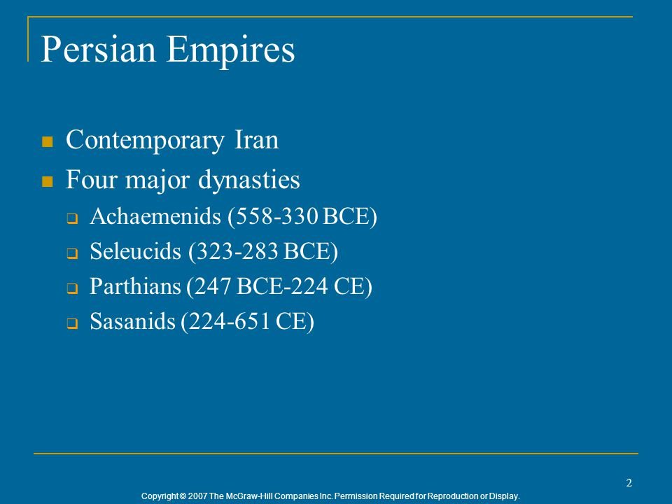 Copyright © 2007 The McGraw-Hill Companies Inc. Permission Required for Reproduction or Display. 2 Persian Empires Contemporary Iran Four major dynast
