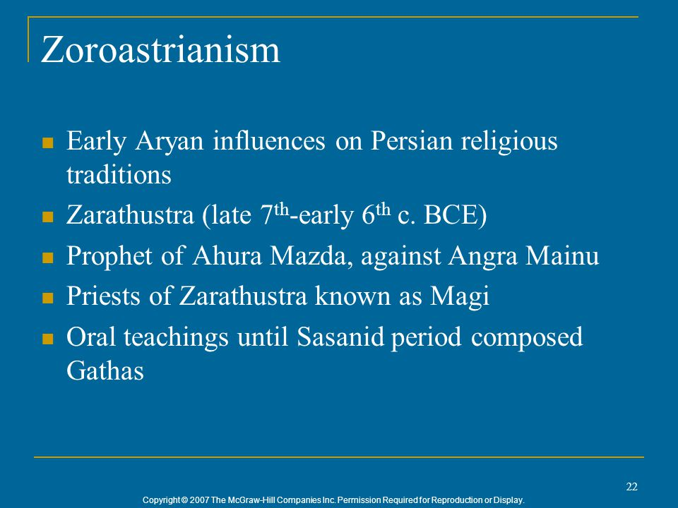 Copyright © 2007 The McGraw-Hill Companies Inc. Permission Required for Reproduction or Display. 22 Zoroastrianism Early Aryan influences on Persian r