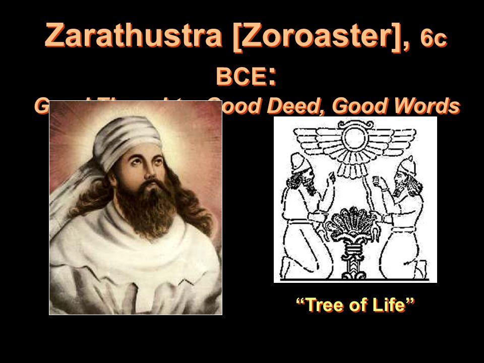 23 Zarathustra [Zoroaster], 6c BCE : Good Thoughts, Good Deed, Good Words Tree of Life