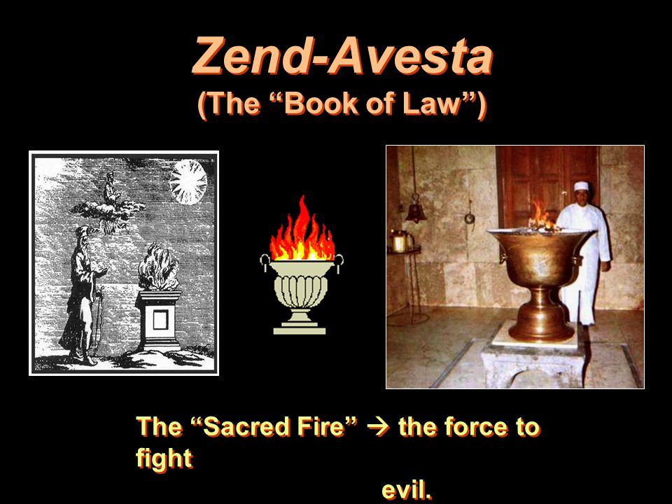 "26 Zend-Avesta (The ""Book of Law"") The ""Sacred Fire""  the force to fight evil."