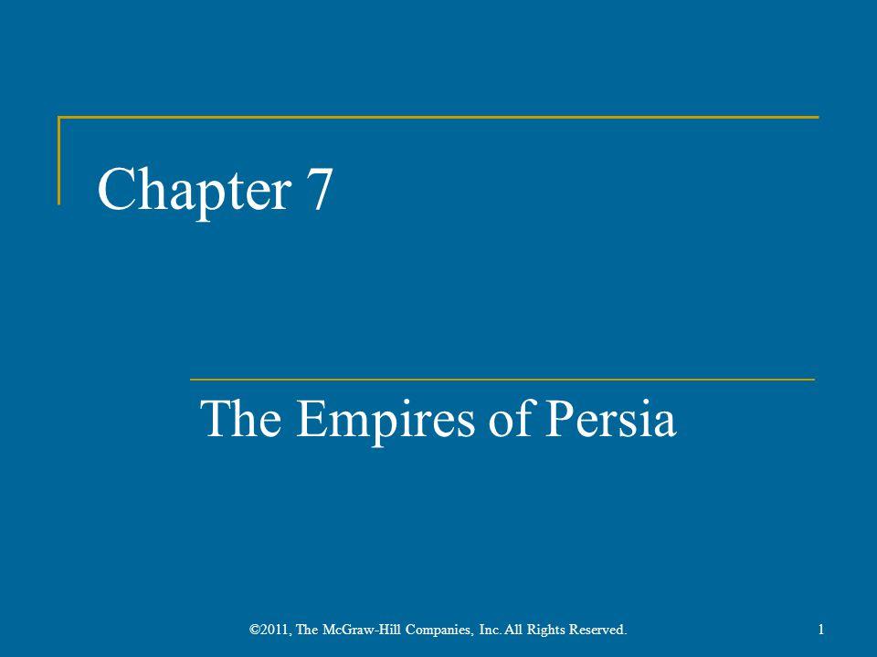 Persian Empires Contemporary Iran Four major dynasties  Achaemenids (558-330 B.C.E.)  Seleucids (323-83 B.C.E.)  Parthians (247 B.C.E.-224 C.E.)  Sasanids (224-651 C.E.) 2 ©2011, The McGraw-Hill Companies, Inc.