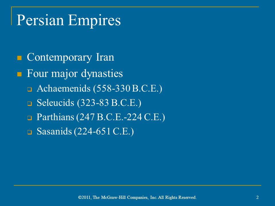 Persian Empires Contemporary Iran Four major dynasties  Achaemenids (558-330 B.C.E.)  Seleucids (323-83 B.C.E.)  Parthians (247 B.C.E.-224 C.E.) 