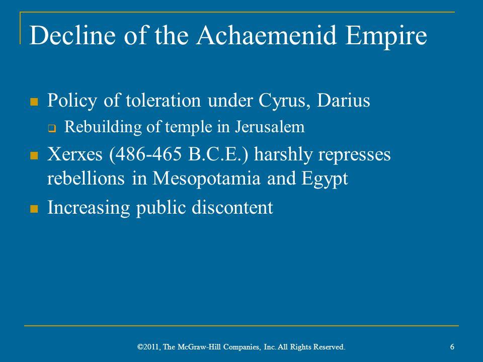 Fortunes of Zoroastrianism Under Alexander: massacre of magi, burning Zoroastrian temples Weak Parthian support Major revival under Sasanids, persecution of non-Zoroastrians Discrimination under Islam 17 ©2011, The McGraw-Hill Companies, Inc.