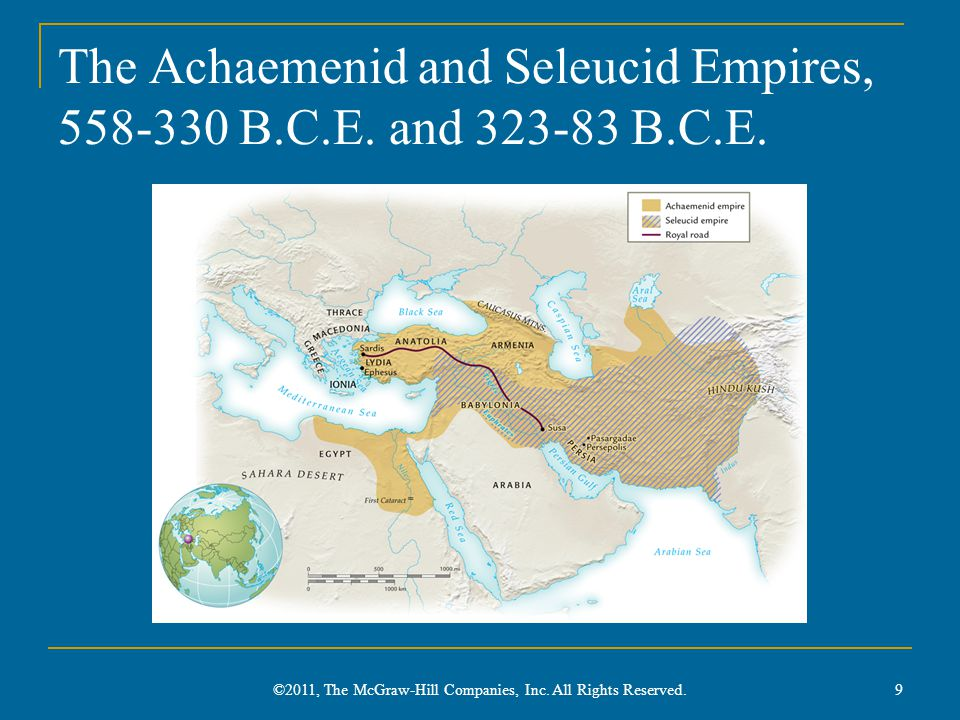 Parthian Empire Seminomadic Parthians drive Seleucus out of Iran Federated governmental structure Especially strong cavalry Weakened by ongoing wars with Romans Fell to internal rebellion 10 ©2011, The McGraw-Hill Companies, Inc.
