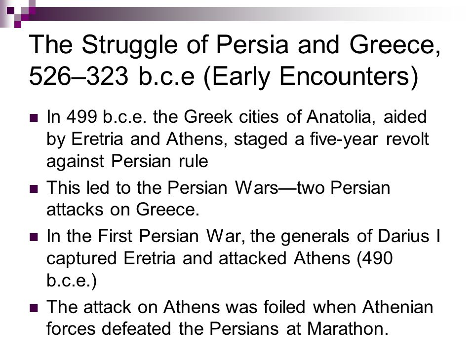 The Struggle of Persia and Greece, 526–323 b.c.e (Early Encounters) In 499 b.c.e.