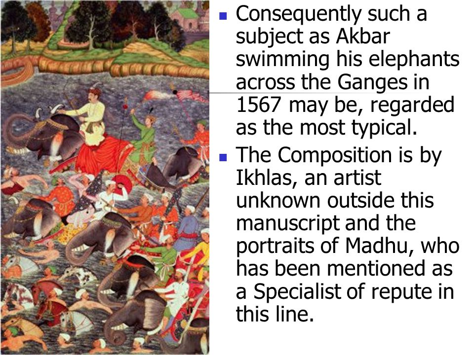 Consequently such a subject as Akbar swimming his elephants across the Ganges in 1567 may be, regarded as the most typical.