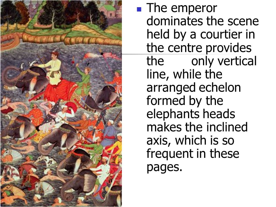 The emperor dominates the scene held by a courtier in the centre provides the only vertical line, while the arranged echelon formed by the elephants heads makes the inclined axis, which is so frequent in these pages.