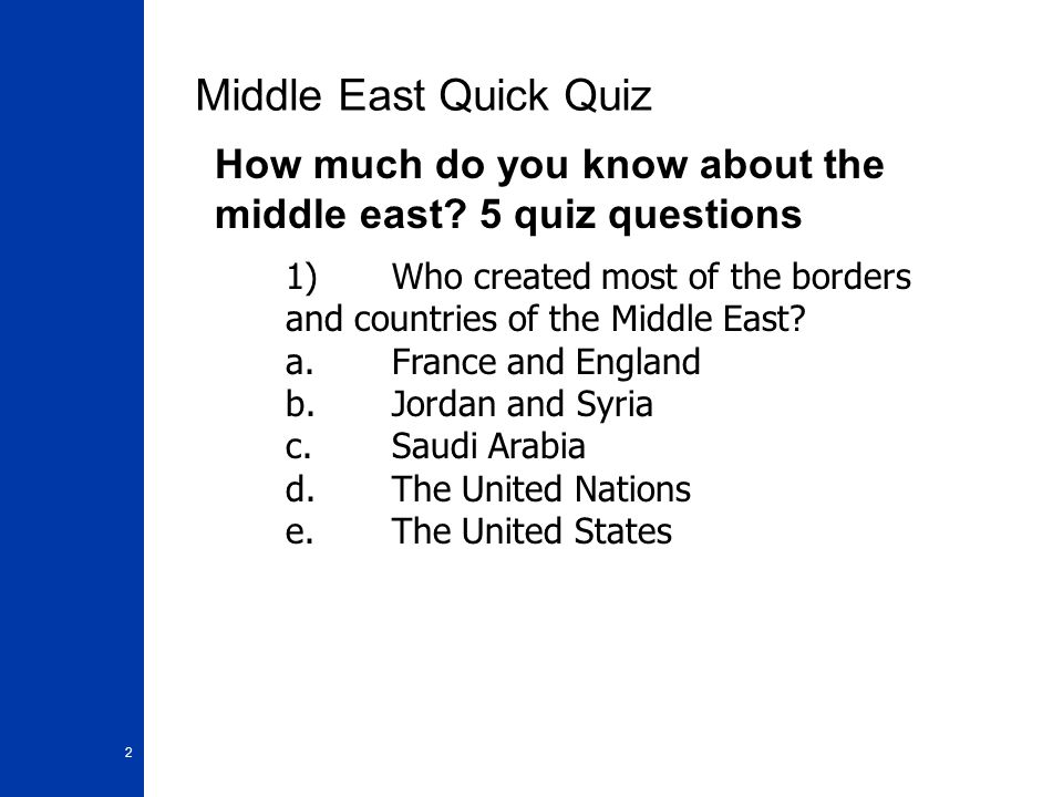 3 Middle East Quick Quiz How much do you know about the middle east.