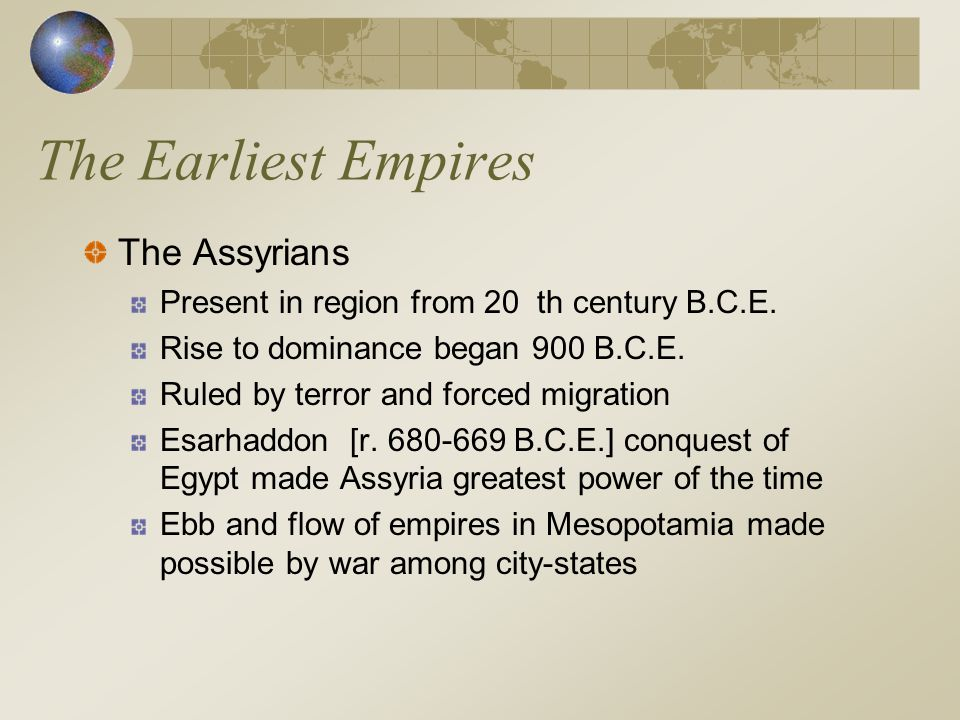 The Earliest Empires Egypt and International Conquest Egyptian power based on unified state Armies ranged up and down Nile River valley Invaders included the Semitic Hyksos who introduced bronze, horses, and chariots Hyksos expelled approximately 1550 B.C.E.