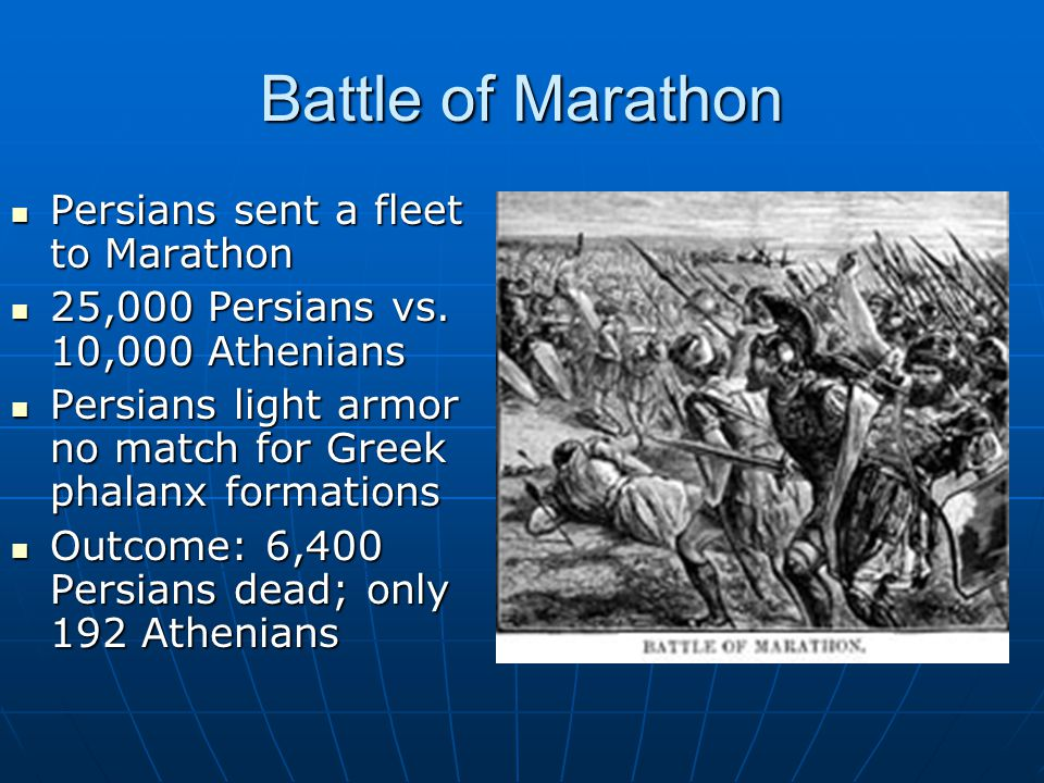 Battle of Marathon Persians sent a fleet to Marathon Persians sent a fleet to Marathon 25,000 Persians vs.