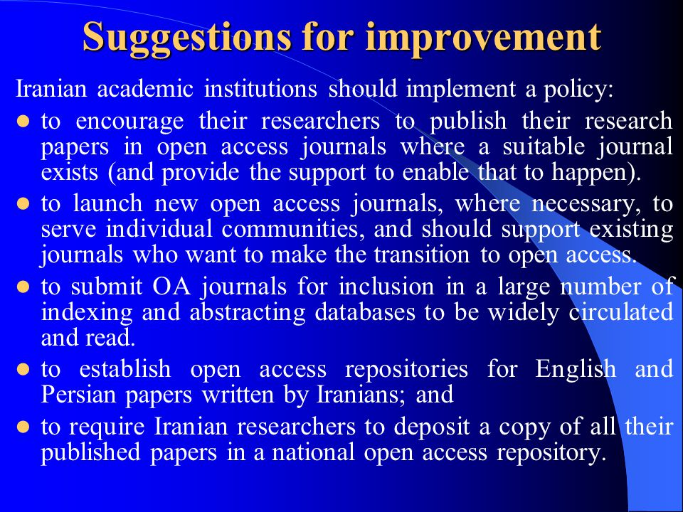 Iranian academic institutions should implement a policy: to encourage their researchers to publish their research papers in open access journals where a suitable journal exists (and provide the support to enable that to happen).