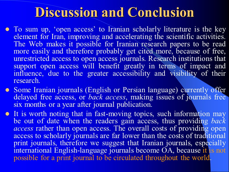 To sum up, 'open access' to Iranian scholarly literature is the key element for Iran, improving and accelerating the scientific activities.