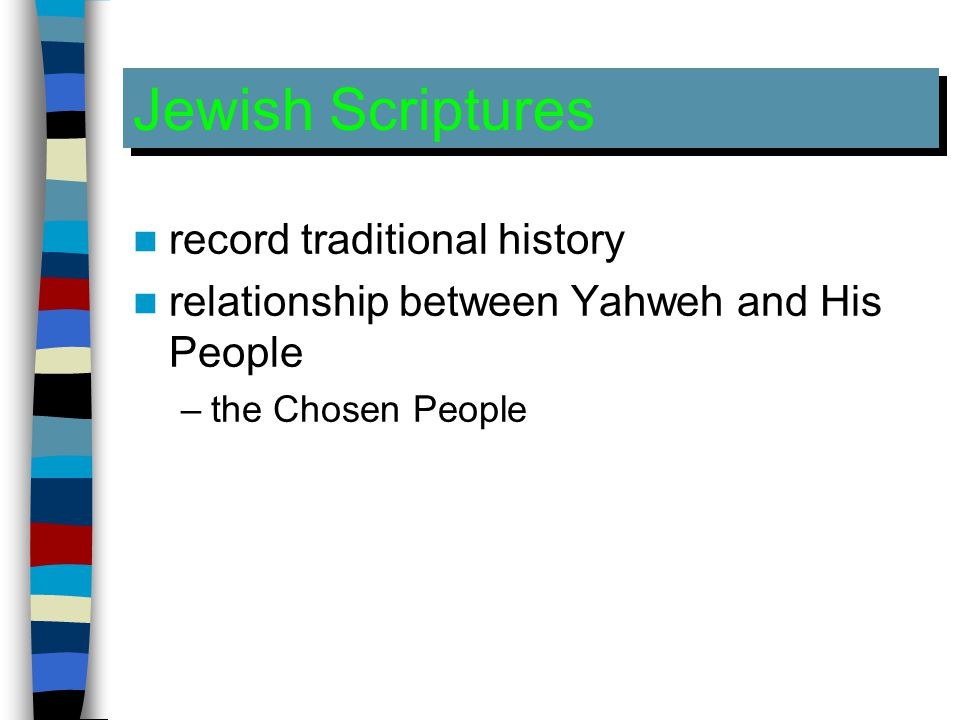 Jewish Scriptures record traditional history relationship between Yahweh and His People –the Chosen People