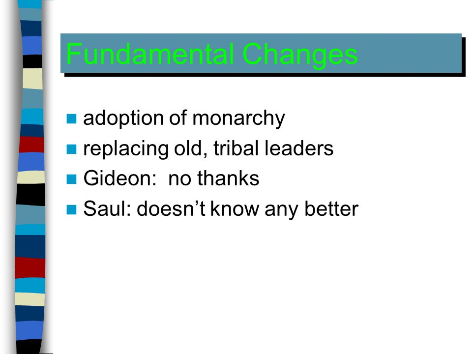 Fundamental Changes adoption of monarchy replacing old, tribal leaders Gideon: no thanks Saul: doesn't know any better