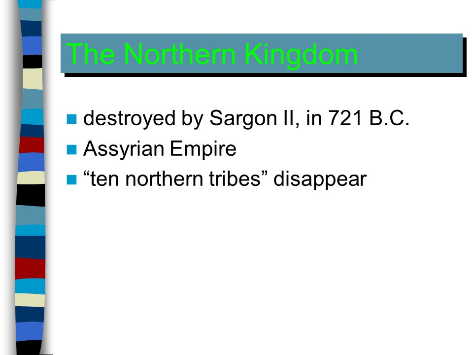 The Northern Kingdom destroyed by Sargon II, in 721 B.C.