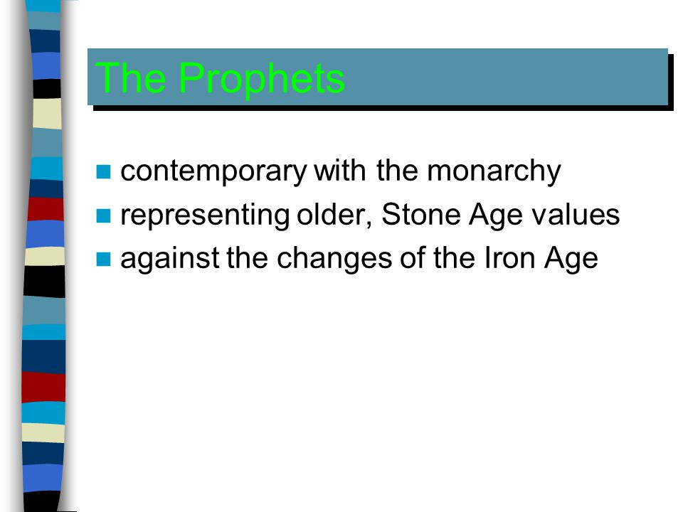 The Prophets contemporary with the monarchy representing older, Stone Age values against the changes of the Iron Age