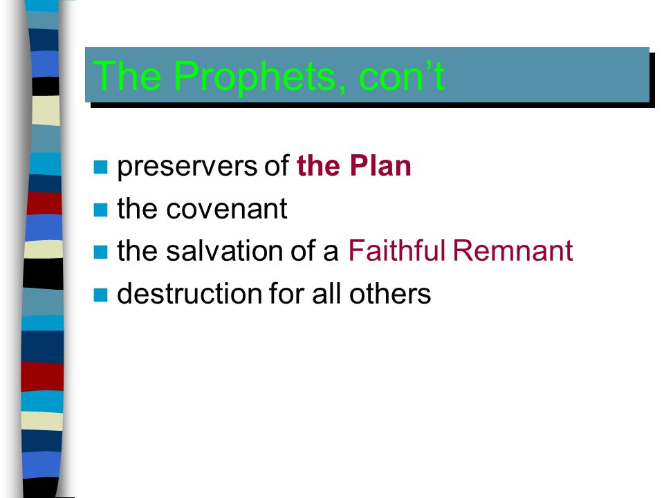 The Prophets, con't preservers of the Plan the covenant the salvation of a Faithful Remnant destruction for all others
