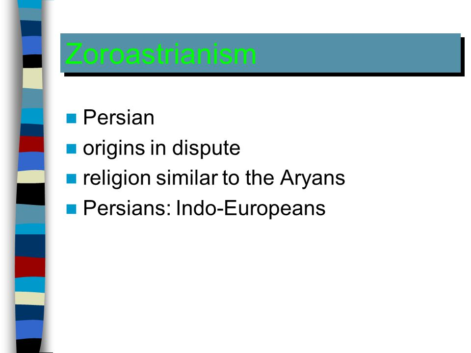 Zoroastrianism Persian origins in dispute religion similar to the Aryans Persians: Indo-Europeans