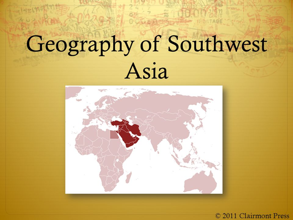Geography of Southwest Asia © 2011 Clairmont Press