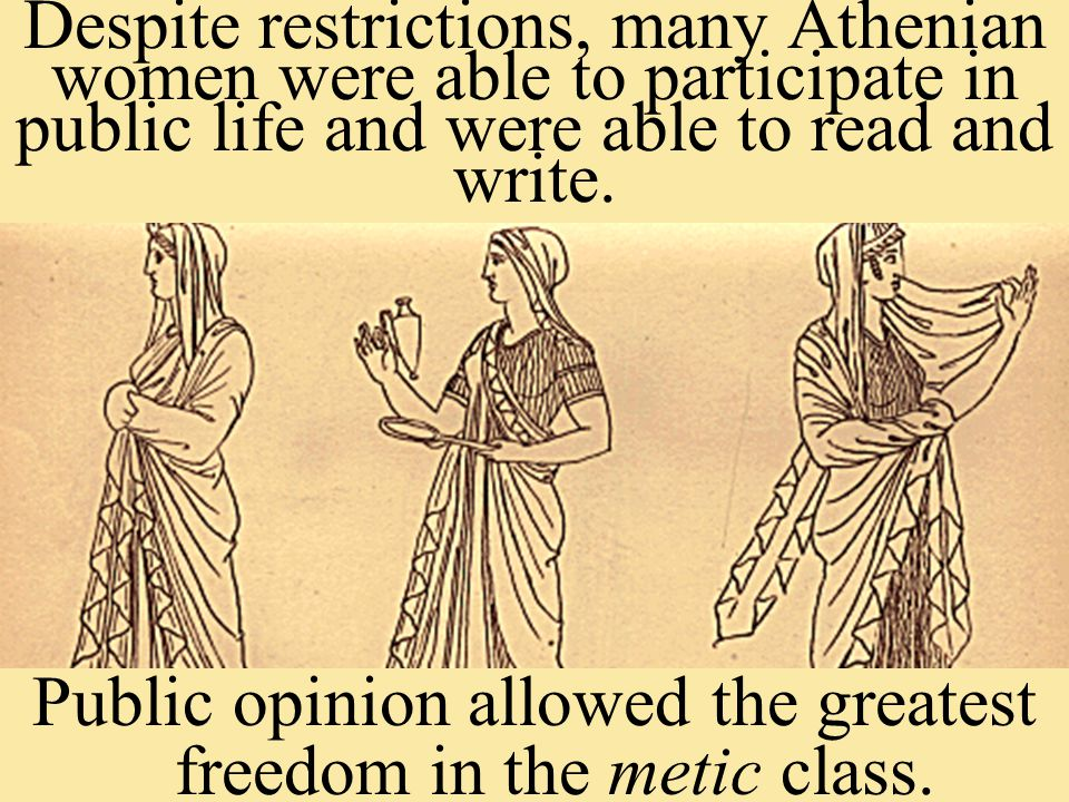 Despite restrictions, many Athenian women were able to participate in public life and were able to read and write.