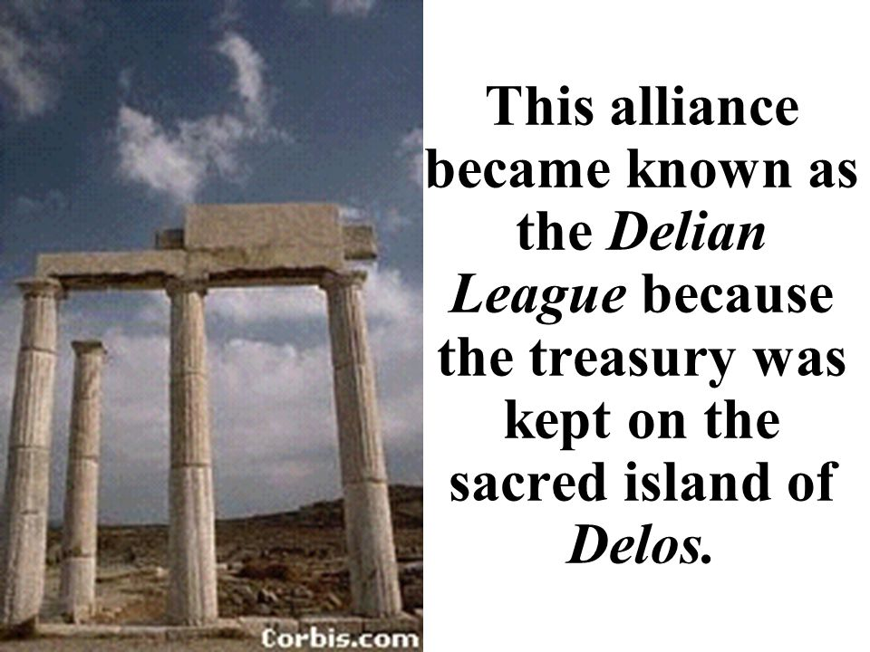 This alliance became known as the Delian League because the treasury was kept on the sacred island of Delos.
