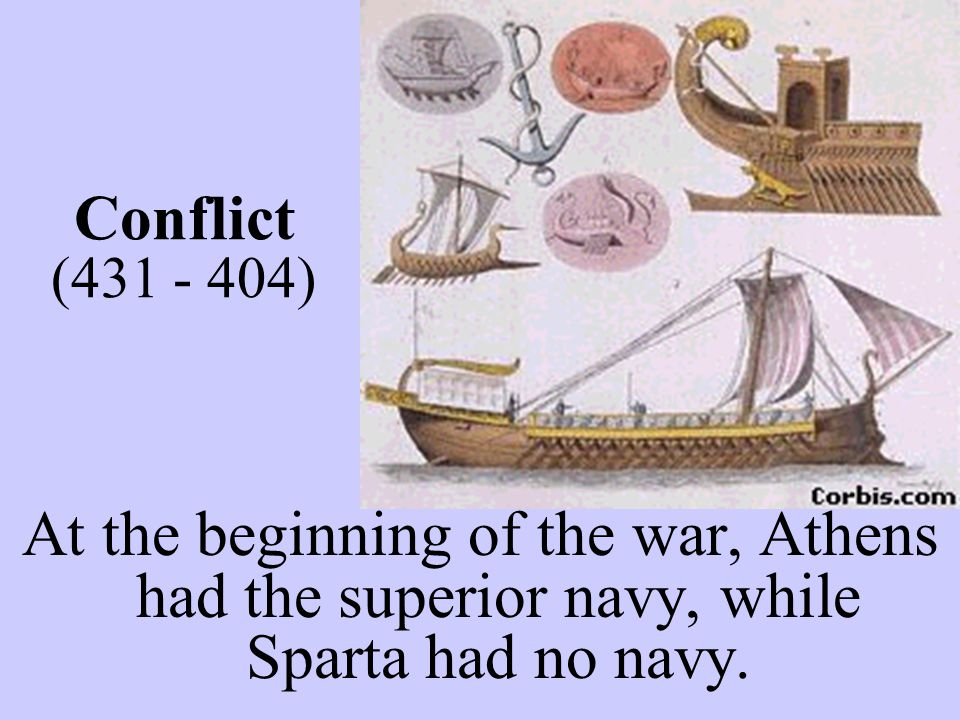 Conflict (431 - 404) At the beginning of the war, Athens had the superior navy, while Sparta had no navy.