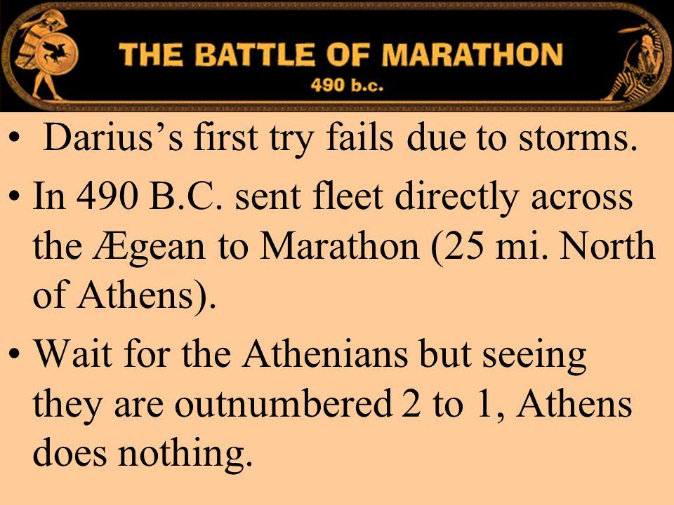 Marathon Darius's first try fails due to storms.In 490 B.C.